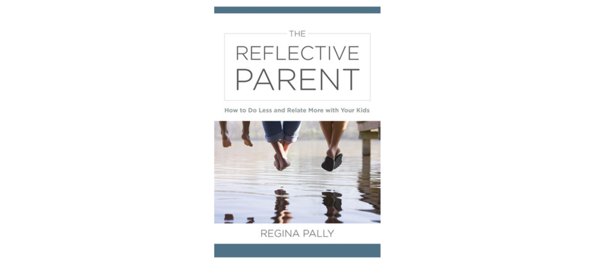 The Reflective Parent:<br> How to Do Less and Relate More with Your Kids